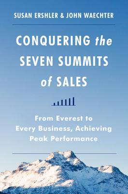 Conquering the Seven Summits of Sales By Ershler, Susan/ Waechter, John